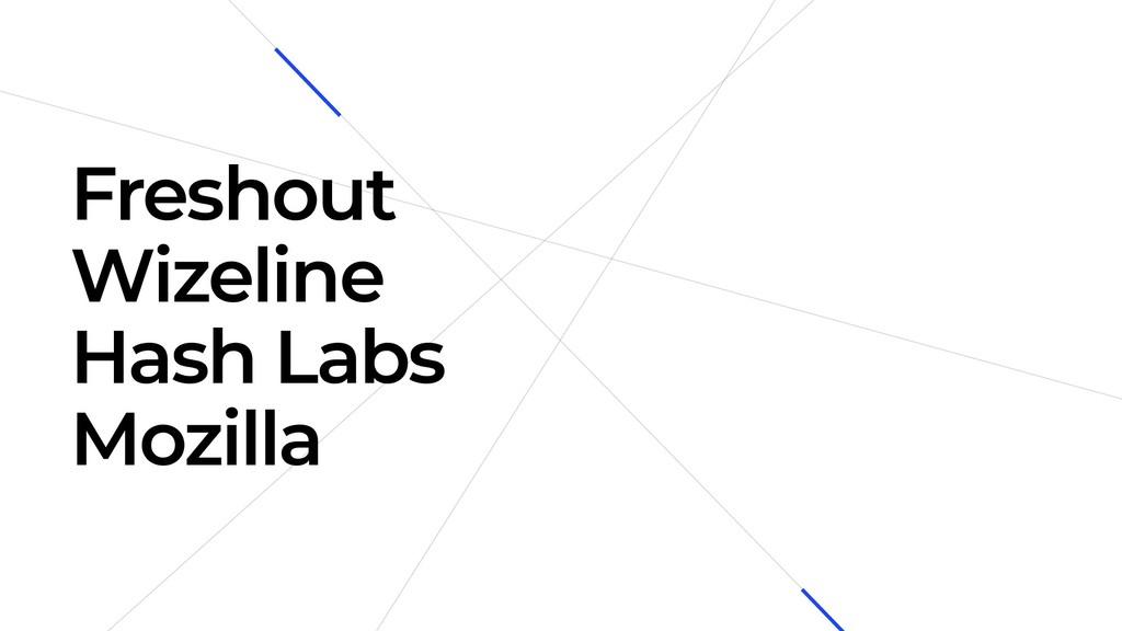 Freshout Wizeline Hash Labs Mozilla