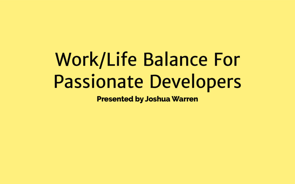 Work/Life Balance For Passionate Developers Pre...