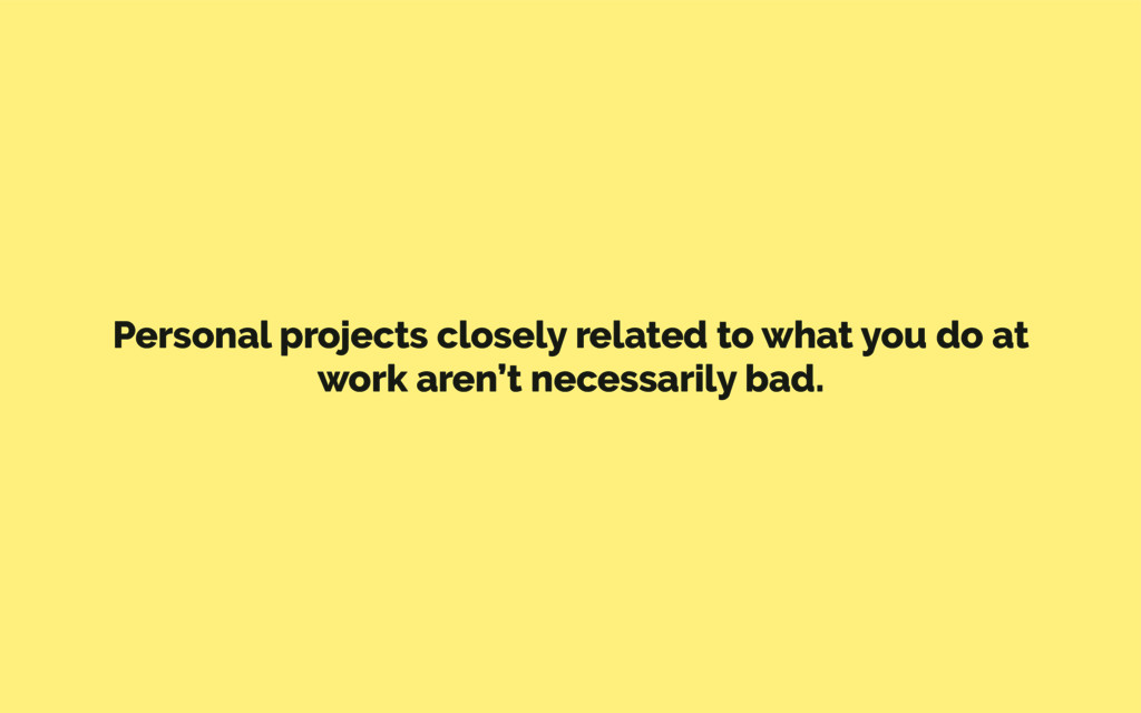 Personal projects closely related to what you d...