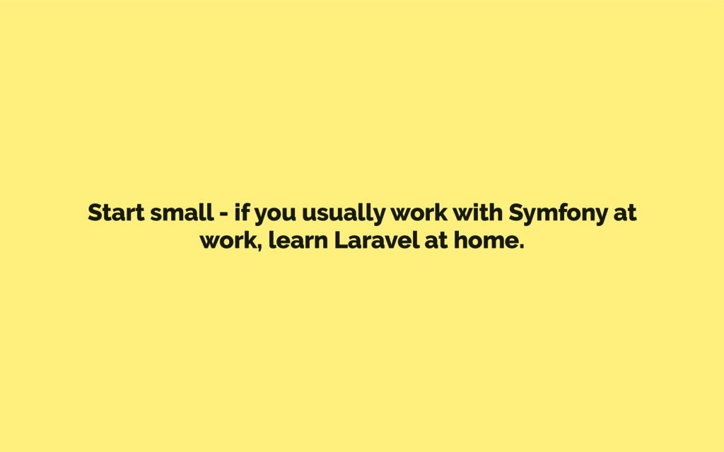Start small - if you usually work with Symfony ...