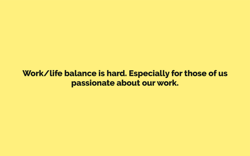 Work/life balance is hard. Especially for those...