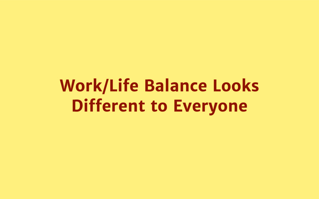Work/Life Balance Looks Different to Everyone