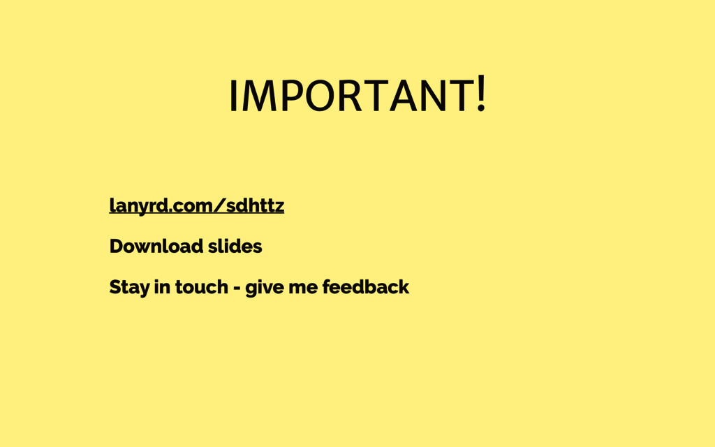 IMPORTANT! lanyrd.com/sdhttz Download slides St...