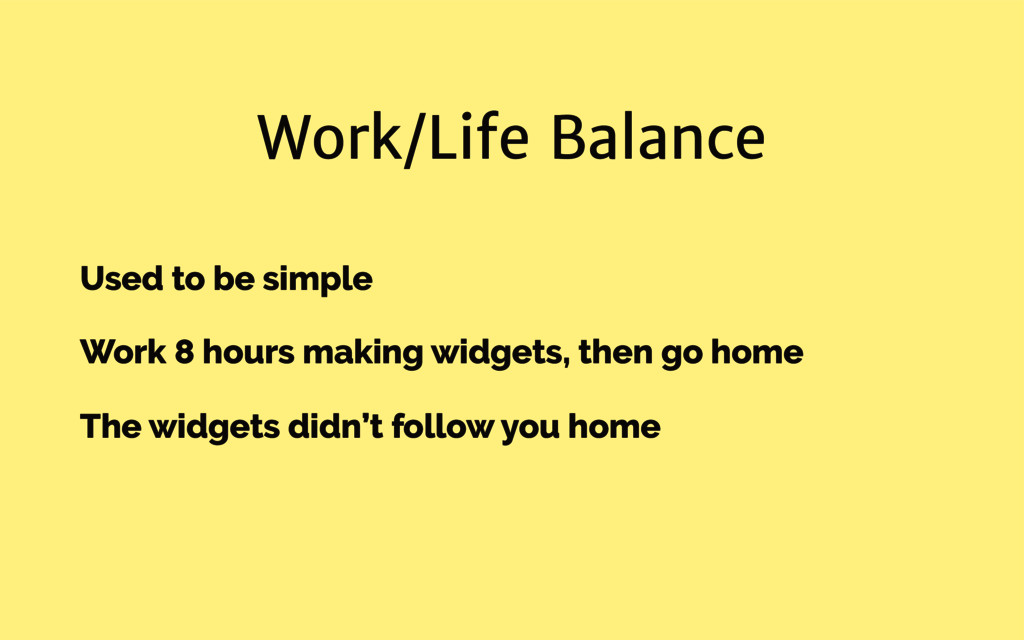 Work/Life Balance Used to be simple Work 8 hour...