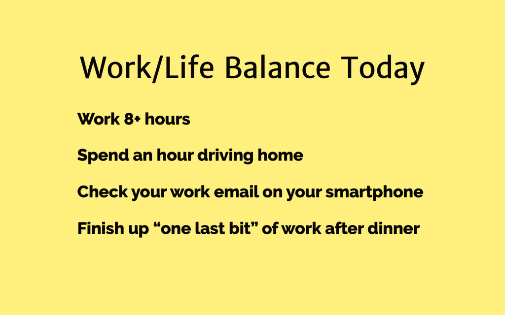 Work/Life Balance Today Work 8+ hours Spend an ...