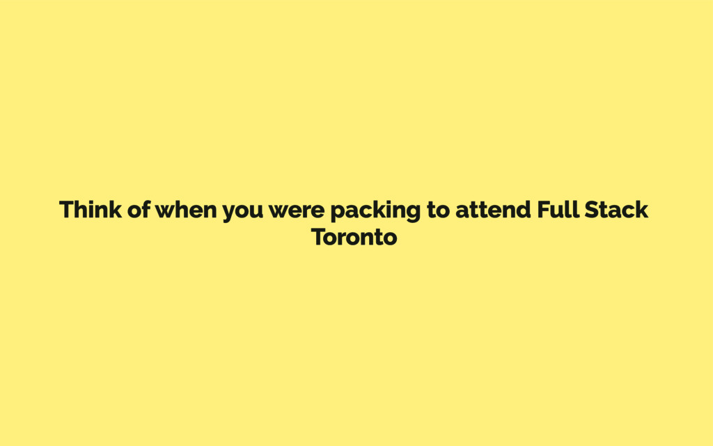 Think of when you were packing to attend Full S...