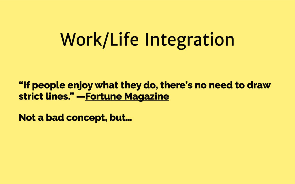 "Work/Life Integration ""If people enjoy what the..."