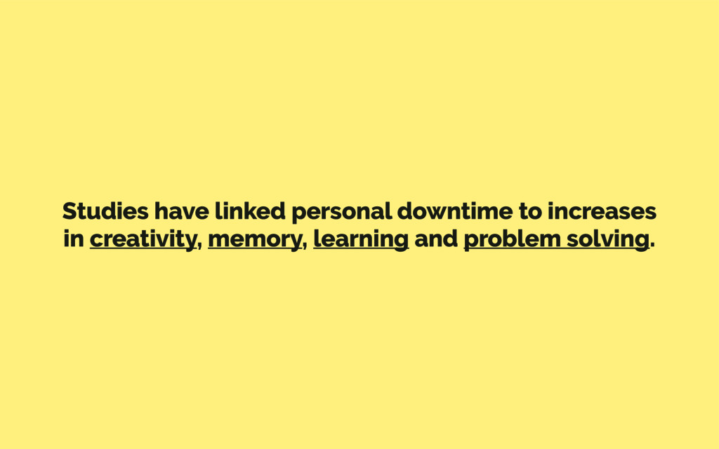 Studies have linked personal downtime to increa...