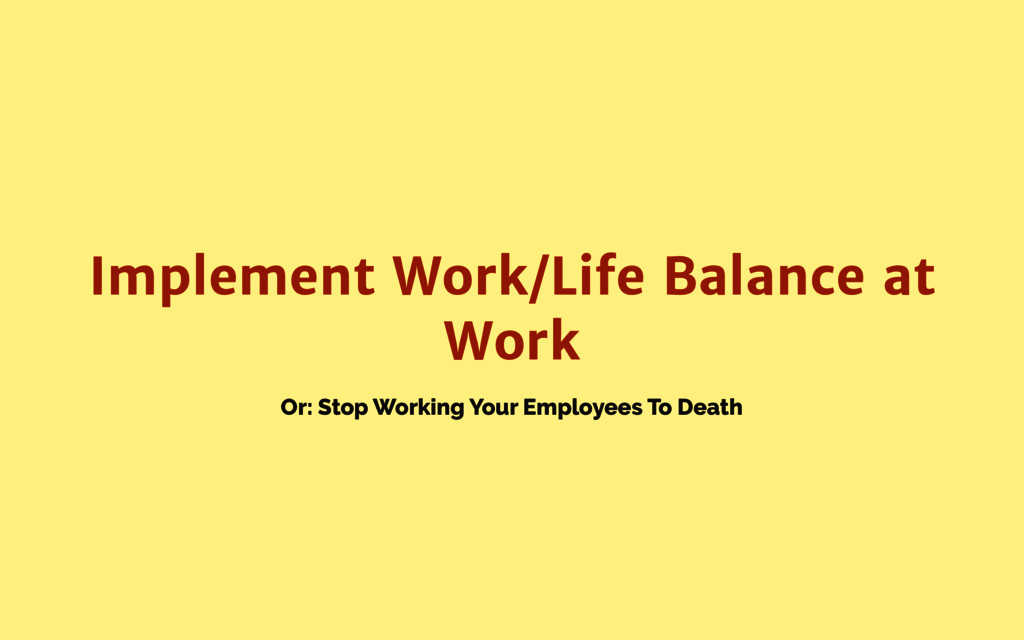 Or: Stop Working Your Employees To Death Implem...