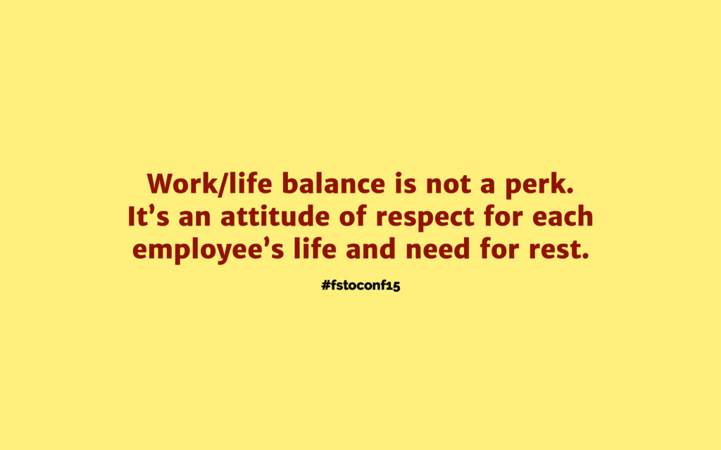 #fstoconf15 Work/life balance is not a perk. It...