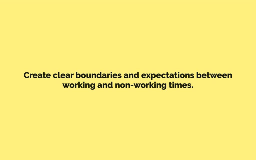 Create clear boundaries and expectations betwee...