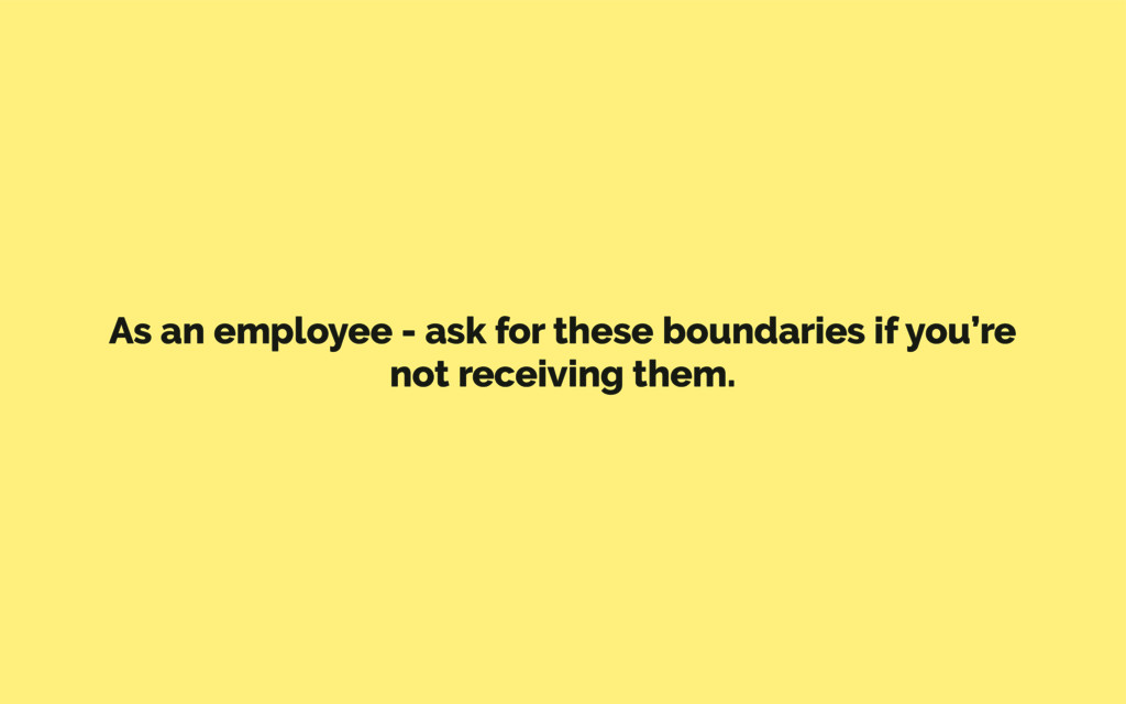 As an employee - ask for these boundaries if yo...