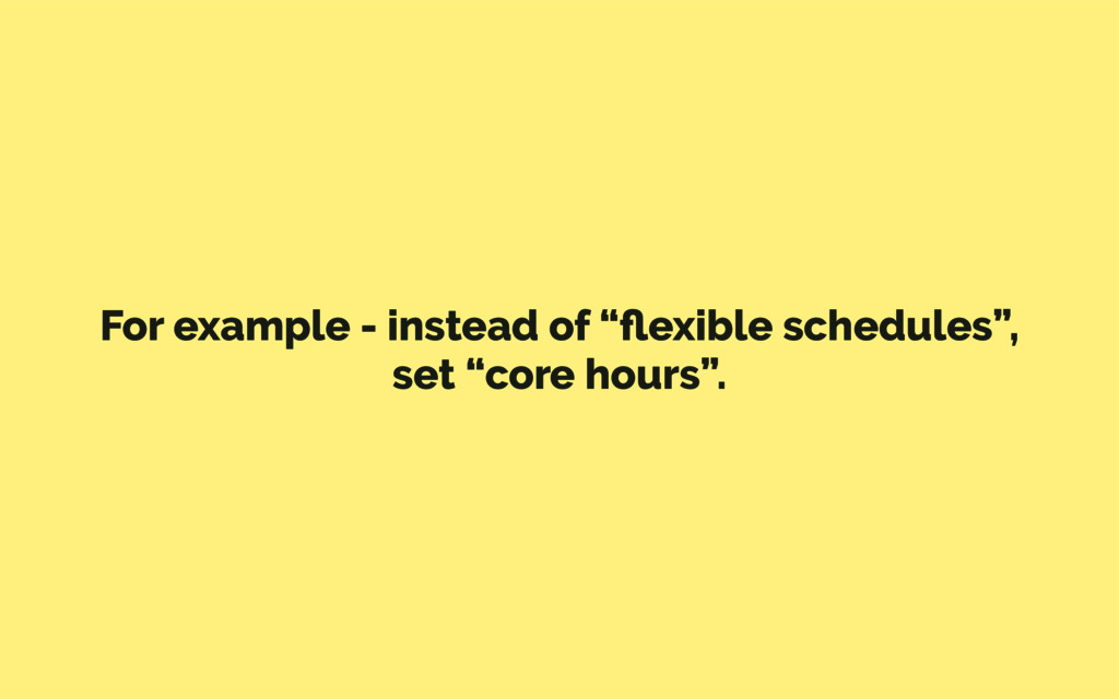 "For example - instead of ""flexible schedules"", s..."