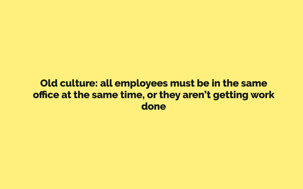 Old culture: all employees must be in the same ...