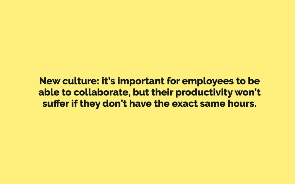 New culture: it's important for employees to be...
