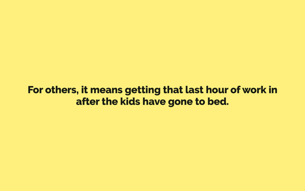 For others, it means getting that last hour of ...