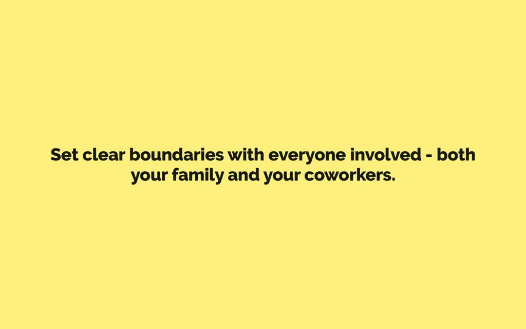 Set clear boundaries with everyone involved - b...