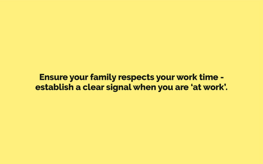 Ensure your family respects your work time - es...