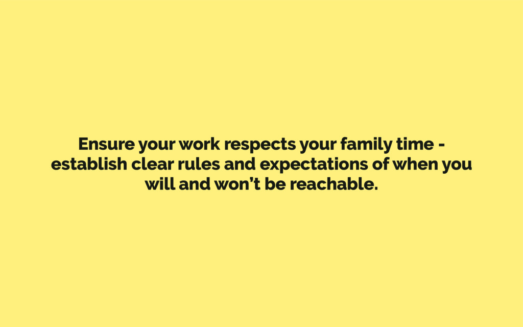 Ensure your work respects your family time - es...