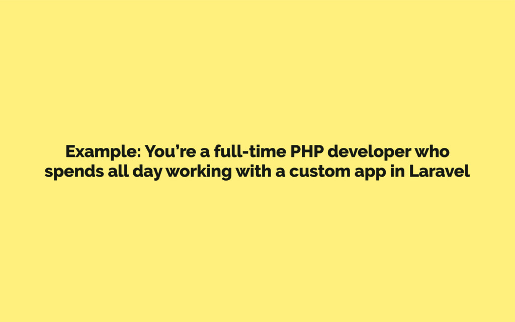 Example: You're a full-time PHP developer who s...