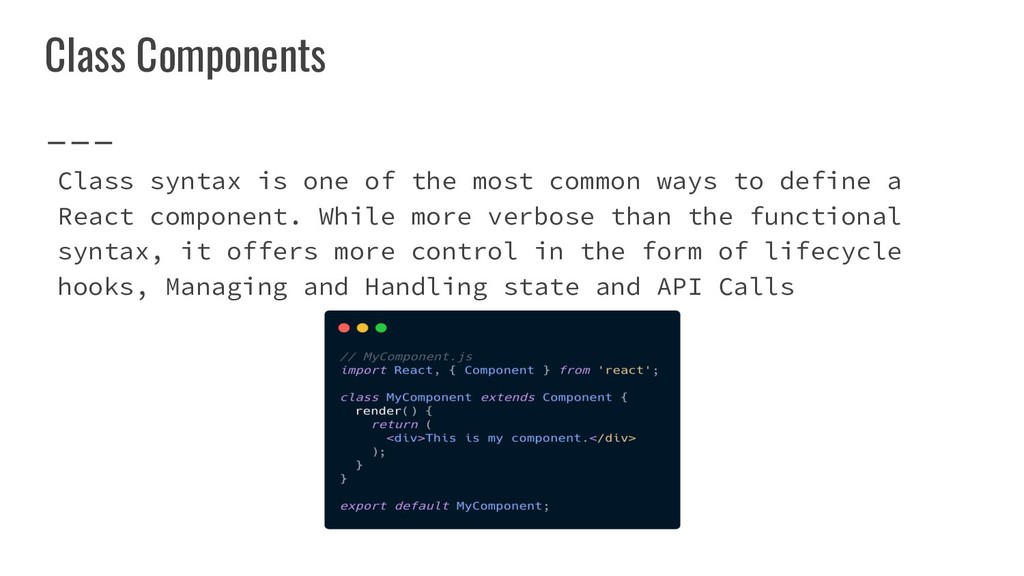 Class Components Class syntax is one of the mos...