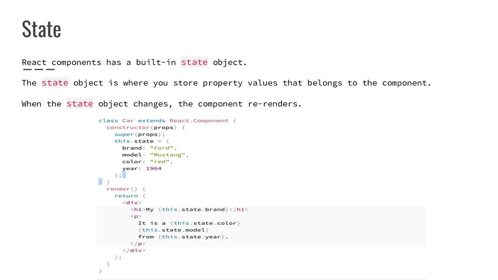 State React components has a built-in state obj...