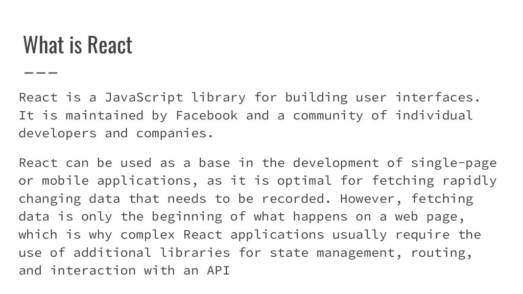 What is React React is a JavaScript library for...