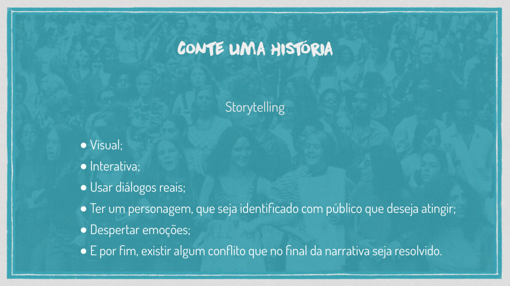 Conte uma hist ória Storytelling ● Visual; ● In...