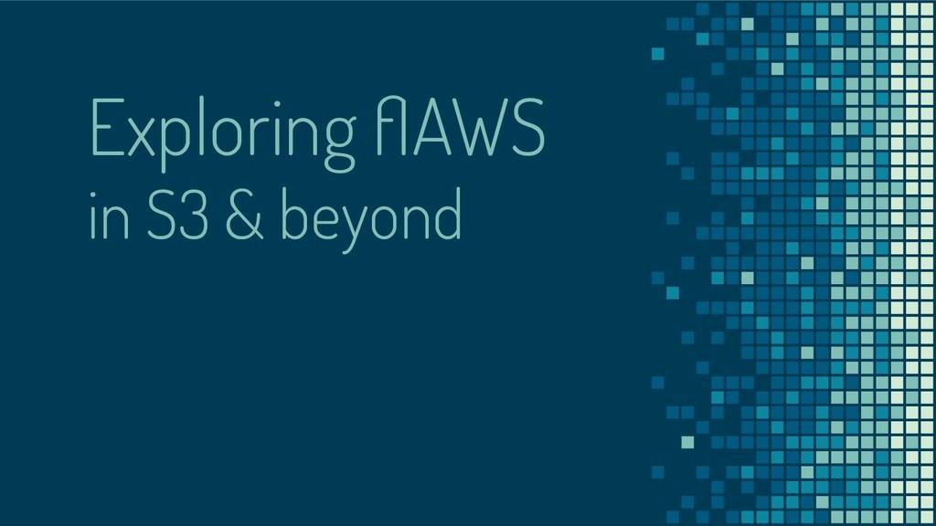 Exploring flAWS in S3 & beyond