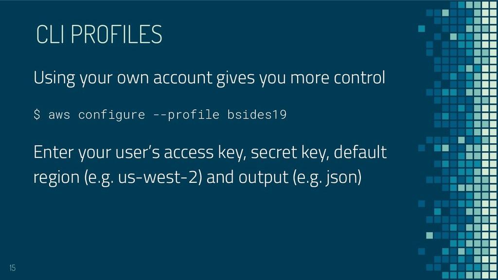 CLI PROFILES 15 $ aws configure --profile bside...