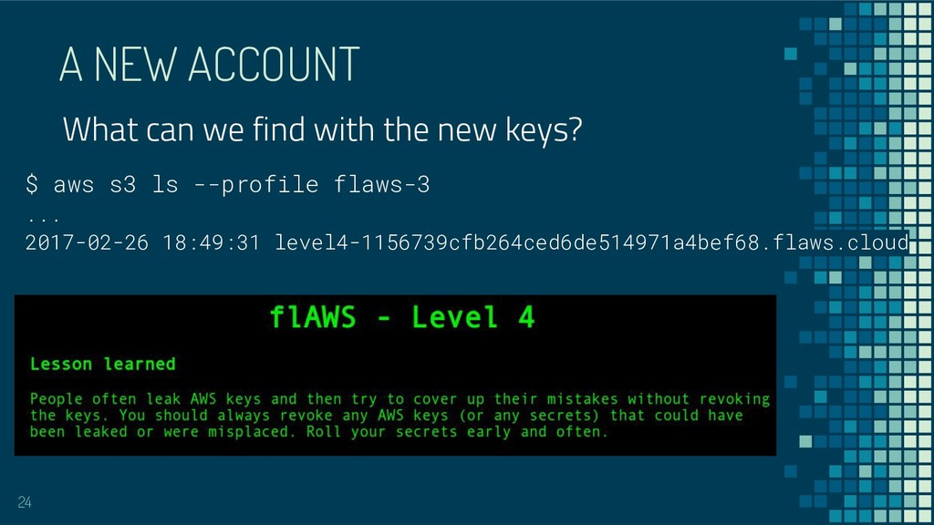 A NEW ACCOUNT 24 $ aws s3 ls --profile flaws-3 ...