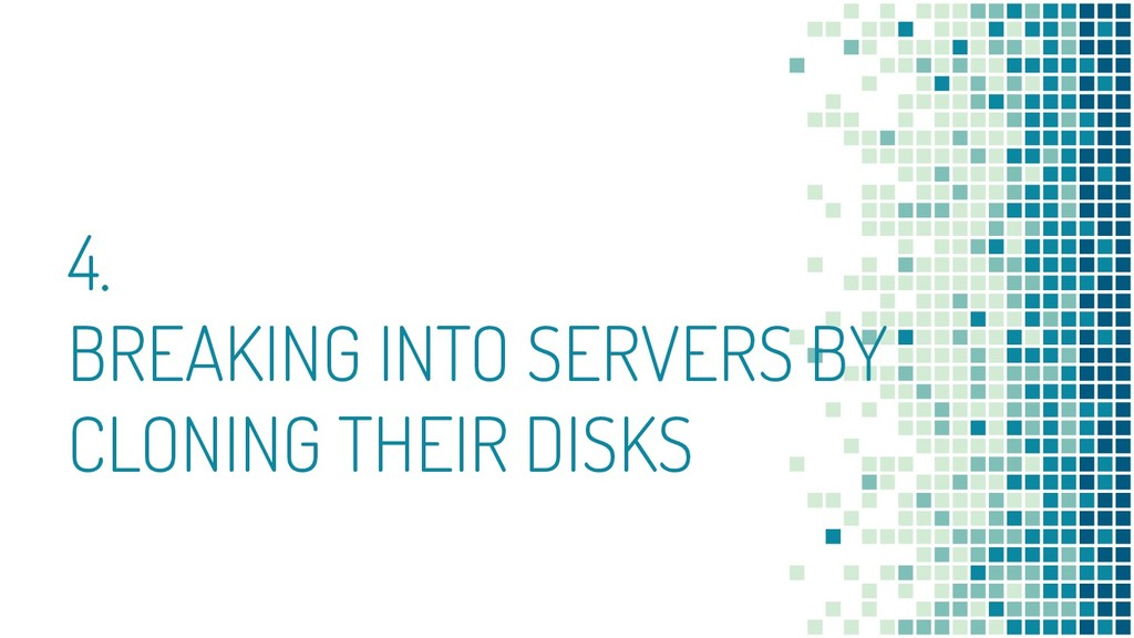 4. BREAKING INTO SERVERS BY CLONING THEIR DISKS