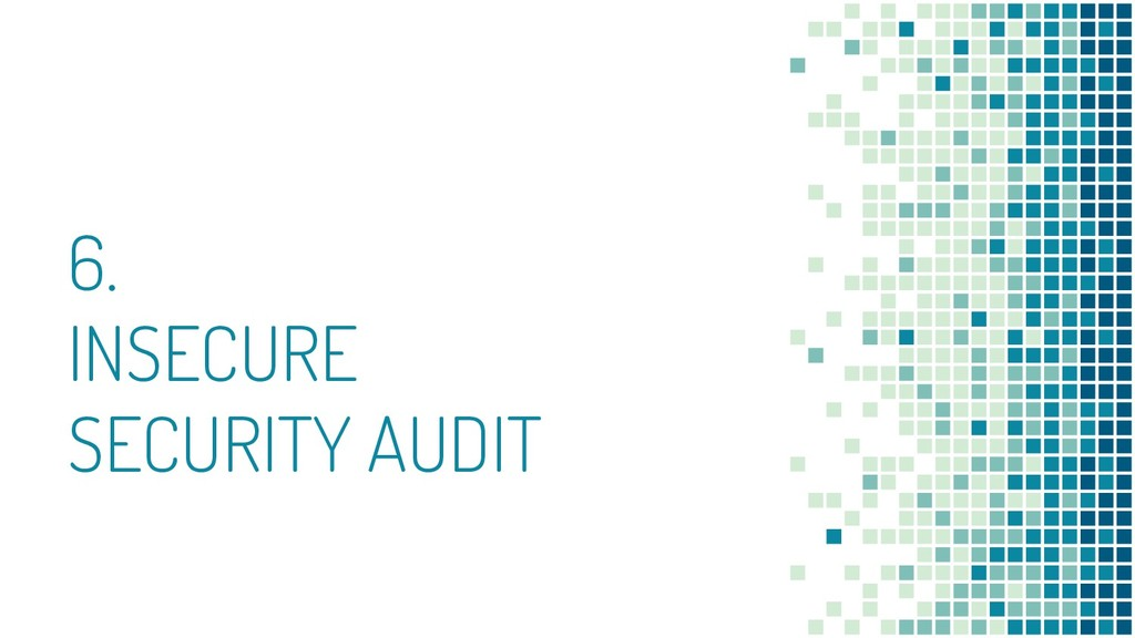 6. INSECURE SECURITY AUDIT