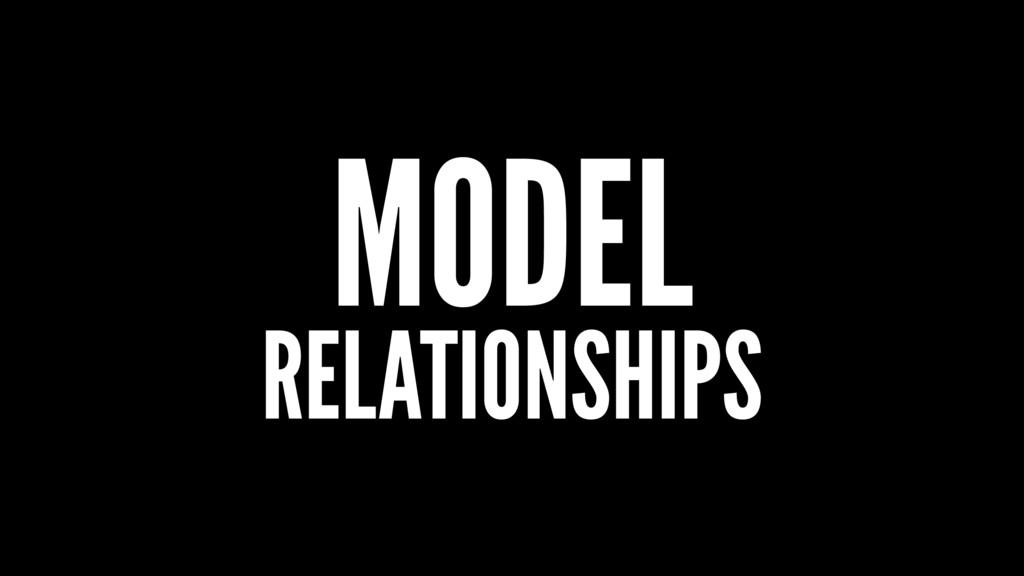 MODEL RELATIONSHIPS