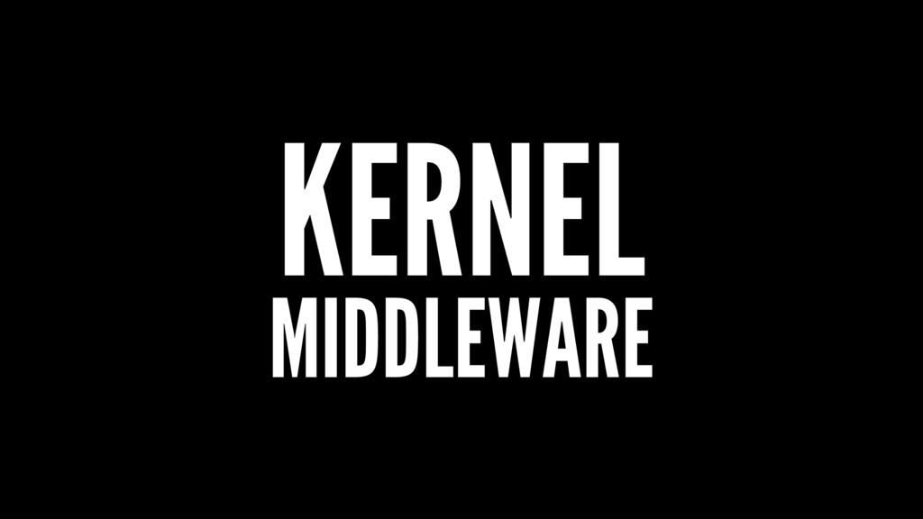 KERNEL MIDDLEWARE