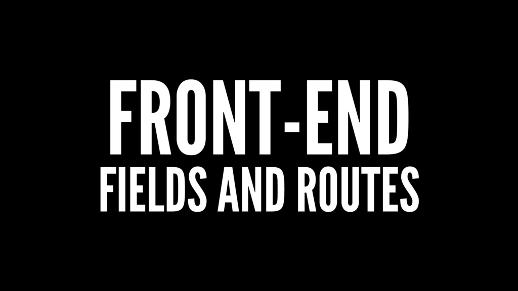 FRONT-END FIELDS AND ROUTES