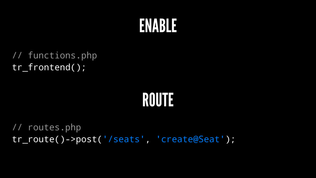 ENABLE // functions.php tr_frontend(); ROUTE //...