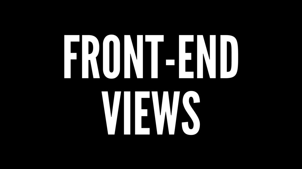 FRONT-END VIEWS
