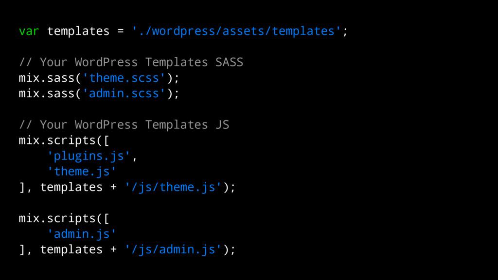 var templates = './wordpress/assets/templates';...