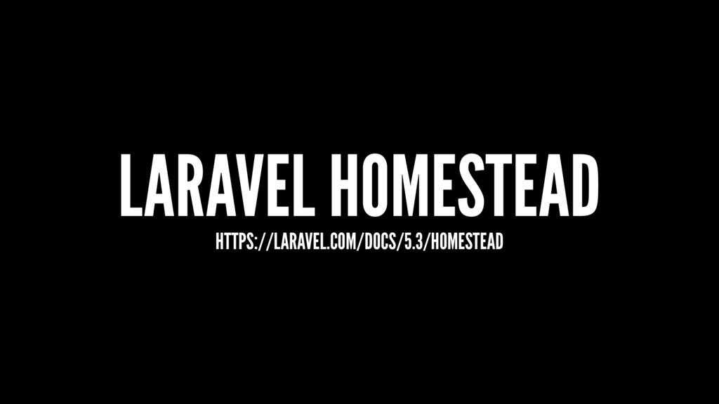 LARAVEL HOMESTEAD HTTPS://LARAVEL.COM/DOCS/5.3/...