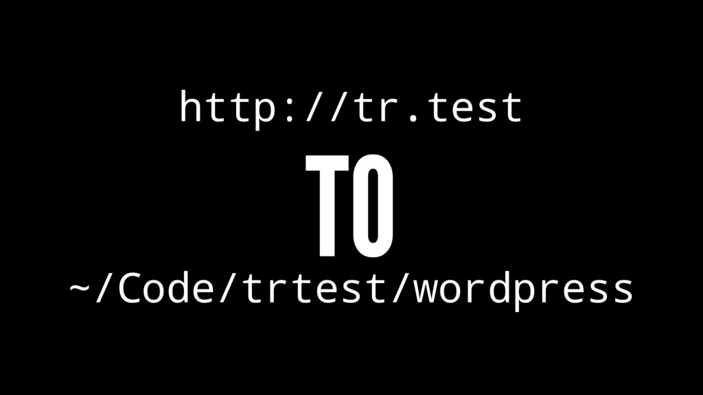 http://tr.test TO ~/Code/trtest/wordpress