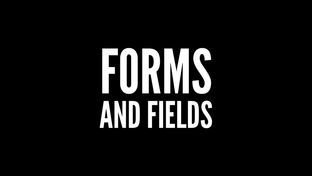 FORMS AND FIELDS