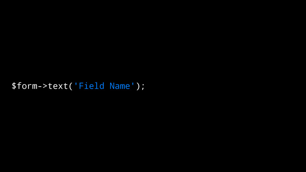 $form->text('Field Name');