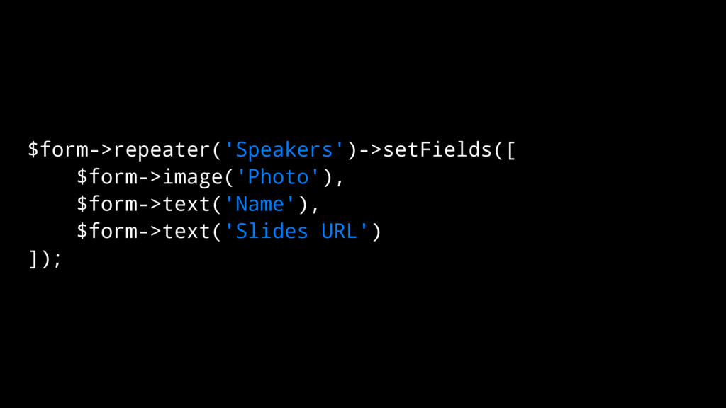 $form->repeater('Speakers')->setFields([ $form-...