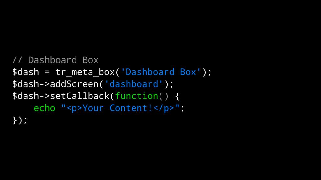 // Dashboard Box $dash = tr_meta_box('Dashboard...