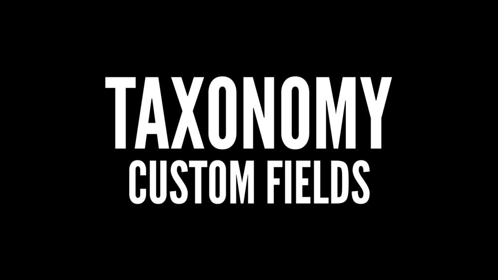 TAXONOMY CUSTOM FIELDS