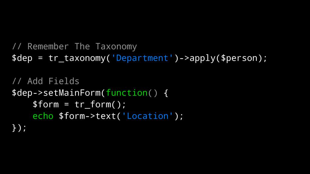 // Remember The Taxonomy $dep = tr_taxonomy('De...