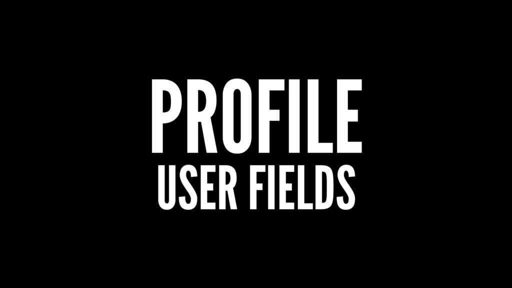 PROFILE USER FIELDS