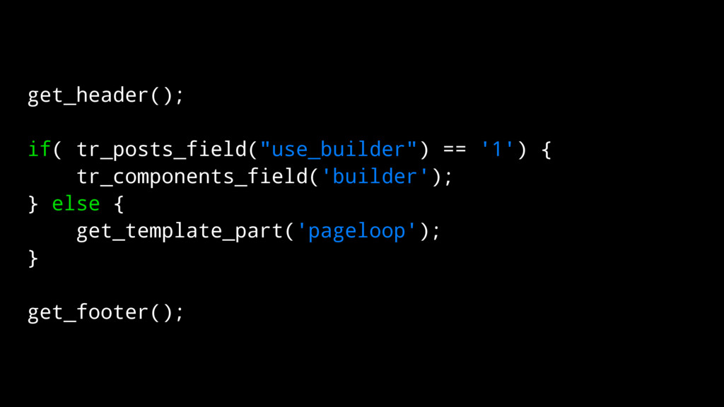 "get_header(); if( tr_posts_field(""use_builder"")..."